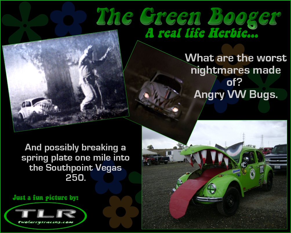 The worst dreams are made of angry VW Bugs...especially in Herbie and Class 11 Green Booger form.
